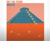 Part-Time Friends dévoile leur nouveau single Sacrifice